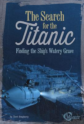 The Search for the Titanic: Finding the Ship's Watery Grave (Titanic Perspectives) Cover Image
