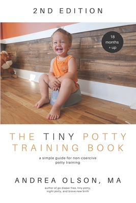 The Tiny Potty Training Book: A Simple Guide for Non-coercive Potty Training Cover Image