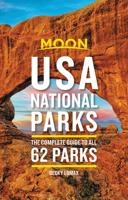 Moon USA National Parks: The Complete Guide to All 62 Parks (Travel Guide) Cover Image