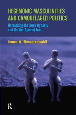 Hegemonic Masculinities and Camouflaged Politics: Unmasking the Bush Dynasty and Its War Against Iraq Cover Image