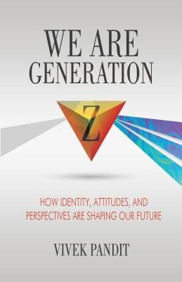 We Are Generation Z: How Identity, Attitudes, and Perspectives Are Shaping Our Future Cover Image