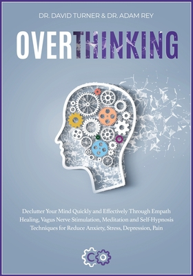 OVERTHINKING [2 in 1]: The step-by- step guide to anger management, self discipline, design thinking, emotional intelligence, self-hypnosis (Gold Collection #3) Cover Image
