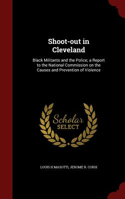 Shoot-Out in Cleveland: Black Militants and the Police; A Report to the National Commission on the Causes and Prevention of Violence Cover Image