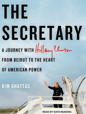 The Secretary: A Journey with Hillary Clinton from Beirut to the Heart of American Power Cover Image