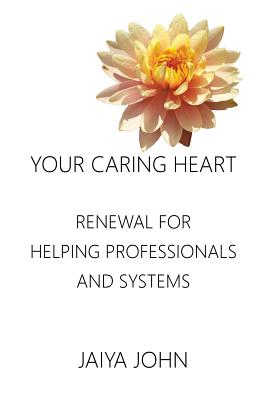 Your Caring Heart: Renewal for Helping Professionals and Systems Cover Image