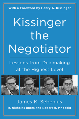 Kissinger the Negotiator: Lessons from Dealmaking at the Highest Level Cover Image