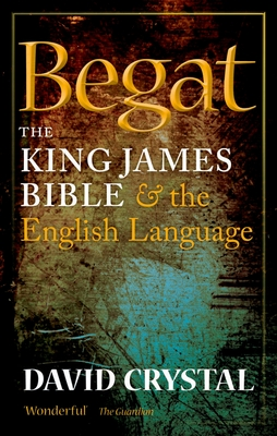 Begat: The King James Bible and the English Language Cover Image