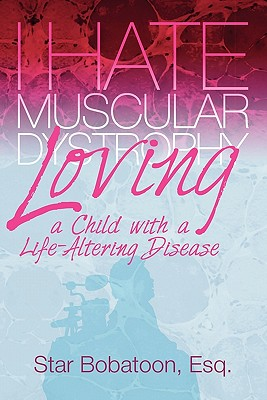 I Hate Muscular Dystrophy Loving a Child with a Life-Altering Disease Cover Image