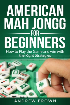 American Mah Jongg for Beginners: How to Play the Game and win with the Right Strategies Cover Image
