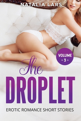 The Droplet: Explicit and Forbidden Erotic Hot Sexy Stories for Naughty Adult Box Set Collection Cover Image