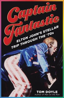 Captain Fantastic: Elton John's Stellar Trip Through the '70s Cover Image