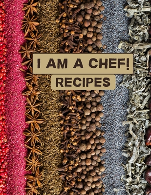 I am a chef! Recipes: XXL cookbook to note down your favorite recipes- Blank Recipe Book Journal- Blank Recipe Book- Blank Cookbook Cover Image
