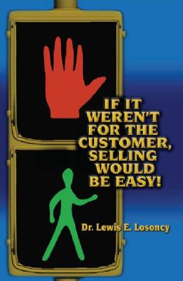 If It Weren't for the Customer, Selling Would Be Easy! Cover