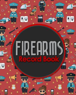 Firearms Record Book: Acquisition And Disposition Book, C&R, Firearm Log Book, Firearms Inventory Log Book, ATF Books, Cute Police Cover Cover Image