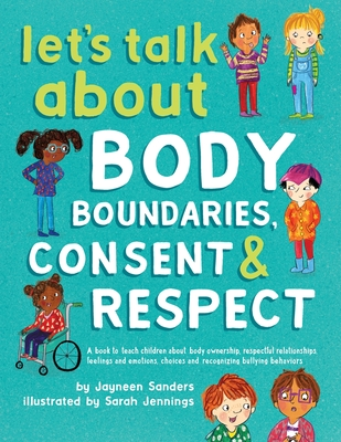 Let's Talk About Body Boundaries, Consent and Respect: Teach children about body ownership, respect, feelings, choices and recognizing bullying behavi Cover Image