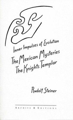The Inner Impulses of Evolution: The Mexican Mysteries and the Knights Templar (Cw 171) Cover Image