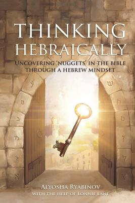 Thinking Hebraically: Uncovering Nuggets in the Bible Through A Hebrew Mindset Cover Image
