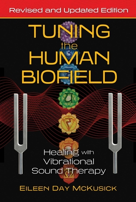 Tuning the Human Biofield: Healing with Vibrational Sound Therapy Cover Image