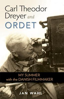 Carl Theodor Dreyer and Ordet: My Summer with the Danish Filmmaker (Screen Classics) Cover Image