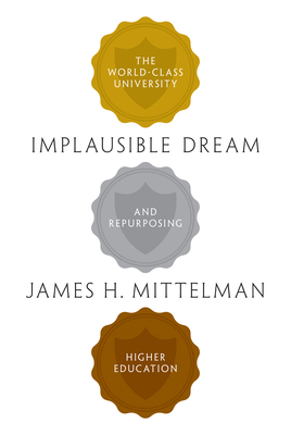 Implausible Dream: The World-Class University and Repurposing Higher Education Cover Image