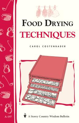 Food Drying Techniques: Storey's Country Wisdom Bulletin A-197 (Storey Country Wisdom Bulletin) Cover Image