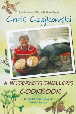 A Wilderness Dweller's Cookbook: The Best Bread in the World and Other Recipes Cover Image