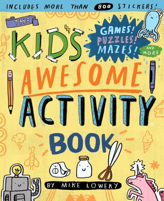 The Kid's Awesome Activity Book: Games! Puzzles! Mazes! And More! Cover Image