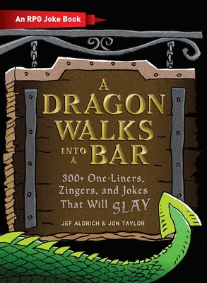 A Dragon Walks Into a Bar: An RPG Joke Book (The Ultimate RPG Guide Series ) Cover Image