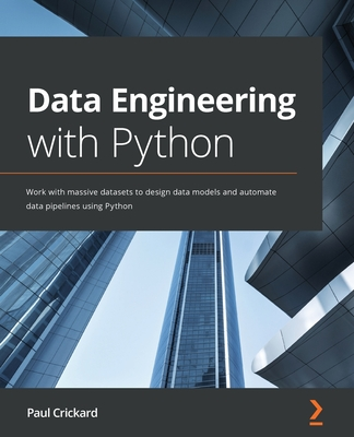 Data Engineering with Python: Work with massive datasets to design data models and automate data pipelines using Python Cover Image