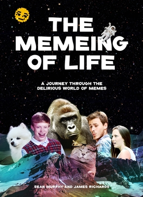 The Memeing of Life: A Journey Through the Delirious World of Memes Cover Image
