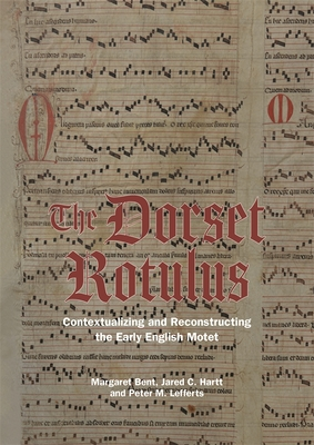 The Dorset Rotulus: Contextualizing and Reconstructing the Early English Motet (Studies in Medieval and Renaissance Music #23) Cover Image