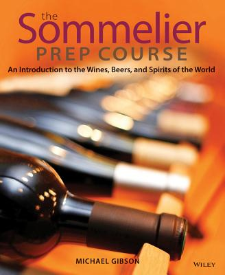 The Sommelier Prep Course: An Introduction to the Wines, Beers, and Spirits of the World Cover Image