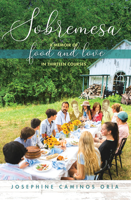 Sobremesa: A Memoir of Food and Love in Thirteen Courses Cover Image