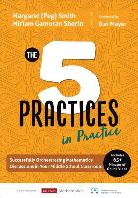 The Five Practices in Practice [middle School]: Successfully Orchestrating Mathematics Discussions in Your Middle School Classroom (Corwin Mathematics) Cover Image