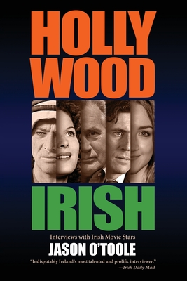 Hollywood Irish: An anthology of interviews with Irish movie stars Cover Image