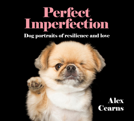 Perfect Imperfection: Dog Portraits of Resilience and Love Cover Image