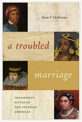 Troubled Marriage: Indigenous Elites of the Colonial Americas Cover Image