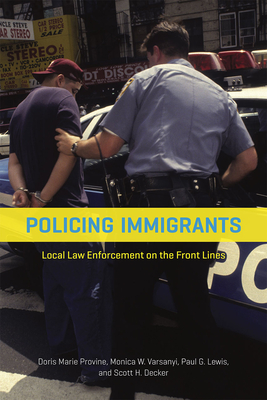 Policing Immigrants: Local Law Enforcement on the Front Lines (Chicago Series in Law and Society) Cover Image
