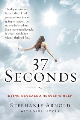 37 Seconds: Dying Revealed Heaven's Help--A Mother's Journey Cover Image
