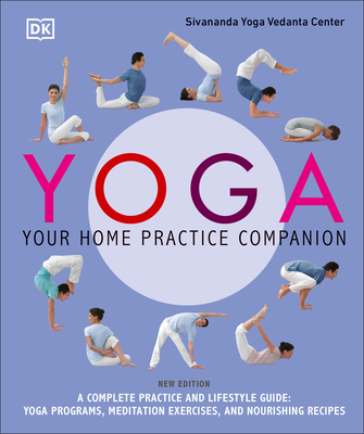 Yoga: Your Home Practice Companion: A Complete Practice and Lifestyle Guide: Yoga Programs, Meditation Exercises, and Nourishing Recipes Cover Image
