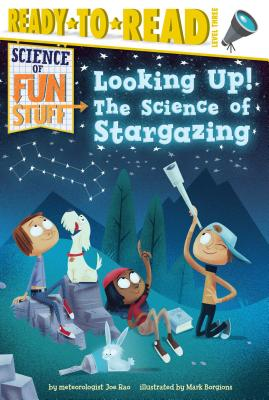 Looking Up!: The Science of Stargazing (Ready-to-Read Level 3) (Science of Fun Stuff) Cover Image