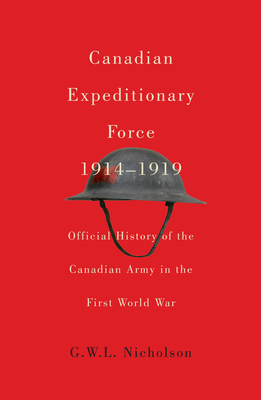 Canadian Expeditionary Force, 1914-1919: Official History of the Canadian Army in the First World War (Carleton Library Series) Cover Image