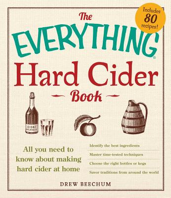 The Everything Hard Cider Book: All you need to know about making hard cider at home (Everything®) Cover Image