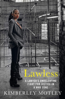 Lawless: A Lawyer's Unrelenting Fight for Justice in a War Zone Cover Image