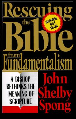 Rescuing the Bible from Fundamentalism: A Bishop Rethinks the Meaning of Scripture Cover Image