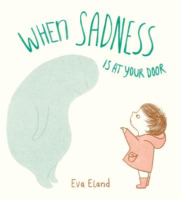 When Sadness is at Your Door by Eva Eland