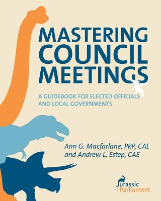 Mastering Council Meetings: A Guidebook for Elected Officials and Local Governments Cover Image
