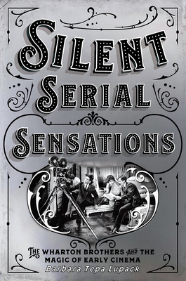 Silent Serial Sensations: The Wharton Brothers and the Magic of Early Cinema Cover Image