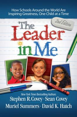 The Leader in Me: How Schools Around the World Are Inspiring Greatness, One Child at a Time Cover Image