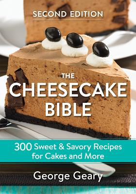 The Cheesecake Bible: 300 Sweet and Savory Recipes for Cakes and More Cover Image